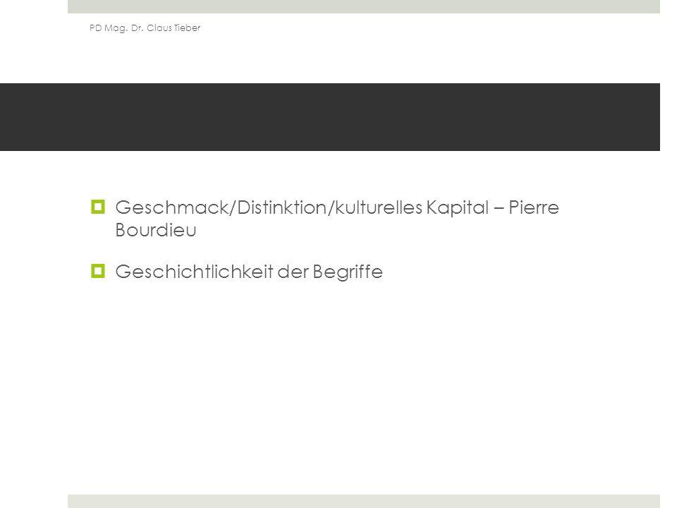 Geschmack/Distinktion/kulturelles Kapital – Pierre Bourdieu Geschichtlichkeit der Begriffe PD Mag.