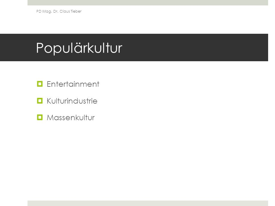 Populärkultur Entertainment Kulturindustrie Massenkultur PD Mag. Dr. Claus Tieber