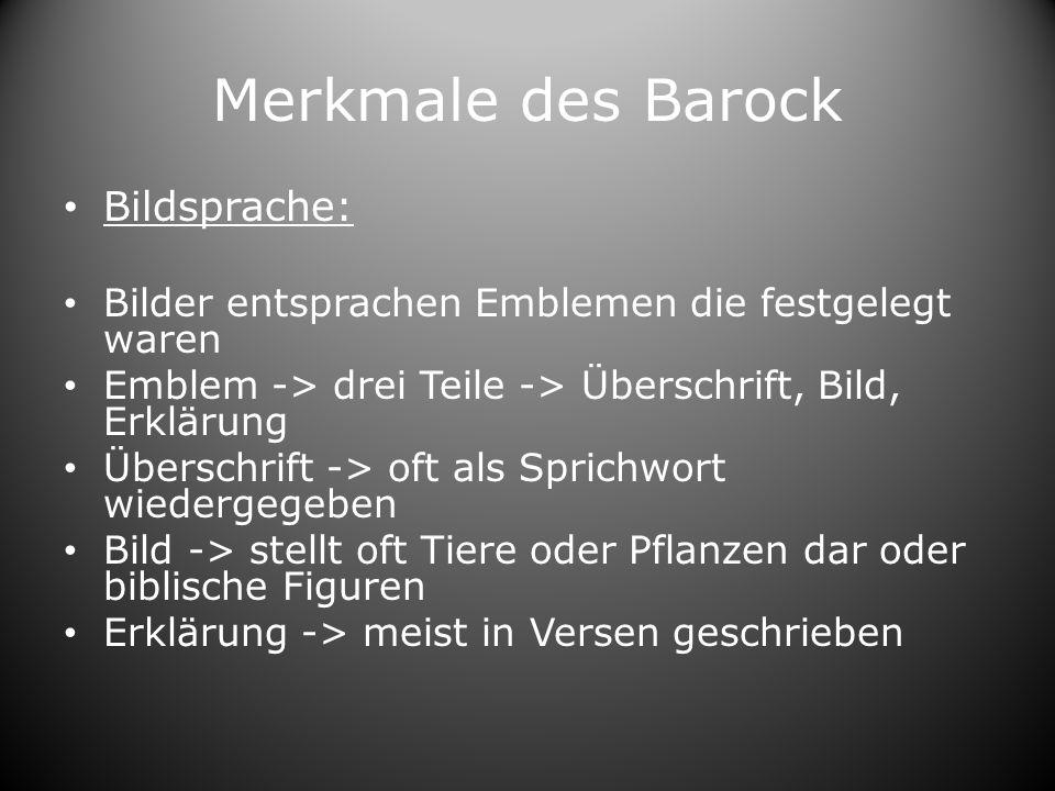 Merkmale des Barock Bildsprache: Bilder entsprachen Emblemen die festgelegt waren Emblem -> drei Teile -> Überschrift, Bild, Erklärung Überschrift ->