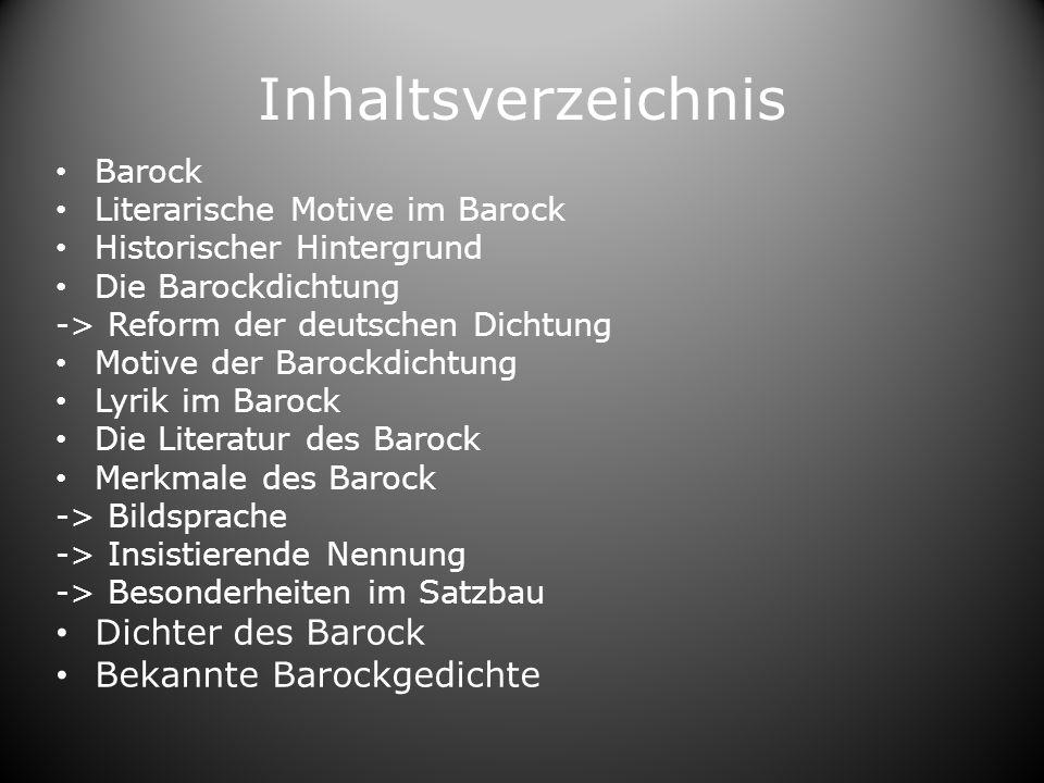 Inhaltsverzeichnis Barock Literarische Motive im Barock Historischer Hintergrund Die Barockdichtung -> Reform der deutschen Dichtung Motive der Barock
