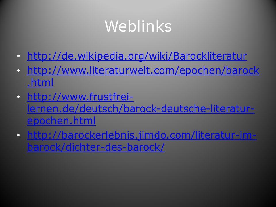Weblinks http://de.wikipedia.org/wiki/Barockliteratur http://www.literaturwelt.com/epochen/barock.html http://www.literaturwelt.com/epochen/barock.html http://www.frustfrei- lernen.de/deutsch/barock-deutsche-literatur- epochen.html http://www.frustfrei- lernen.de/deutsch/barock-deutsche-literatur- epochen.html http://barockerlebnis.jimdo.com/literatur-im- barock/dichter-des-barock/ http://barockerlebnis.jimdo.com/literatur-im- barock/dichter-des-barock/