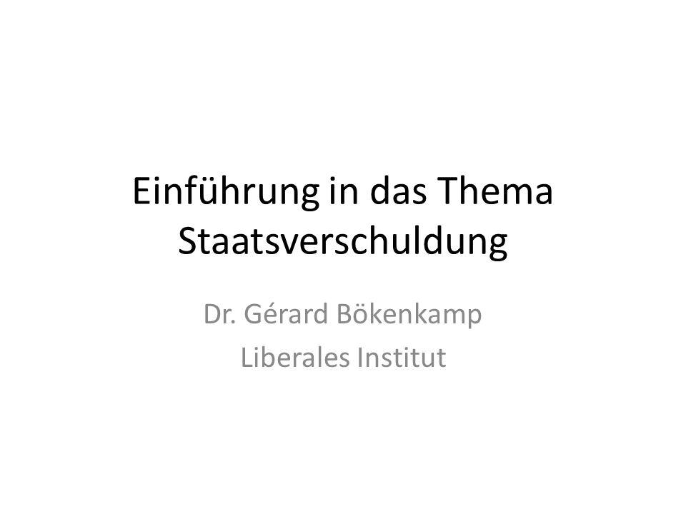 Einführung in das Thema Staatsverschuldung Dr. Gérard Bökenkamp Liberales Institut