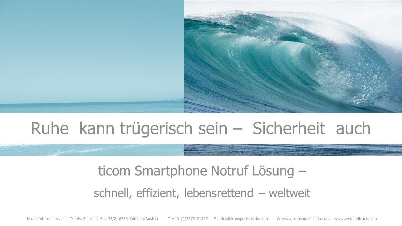 ticom Smartphone Notruf Lösung – schnell, effizient, lebensrettend – weltweit ticom Internetservices GmbH, Salurner Str. 38/2, 6330 Kufstein/Austria T