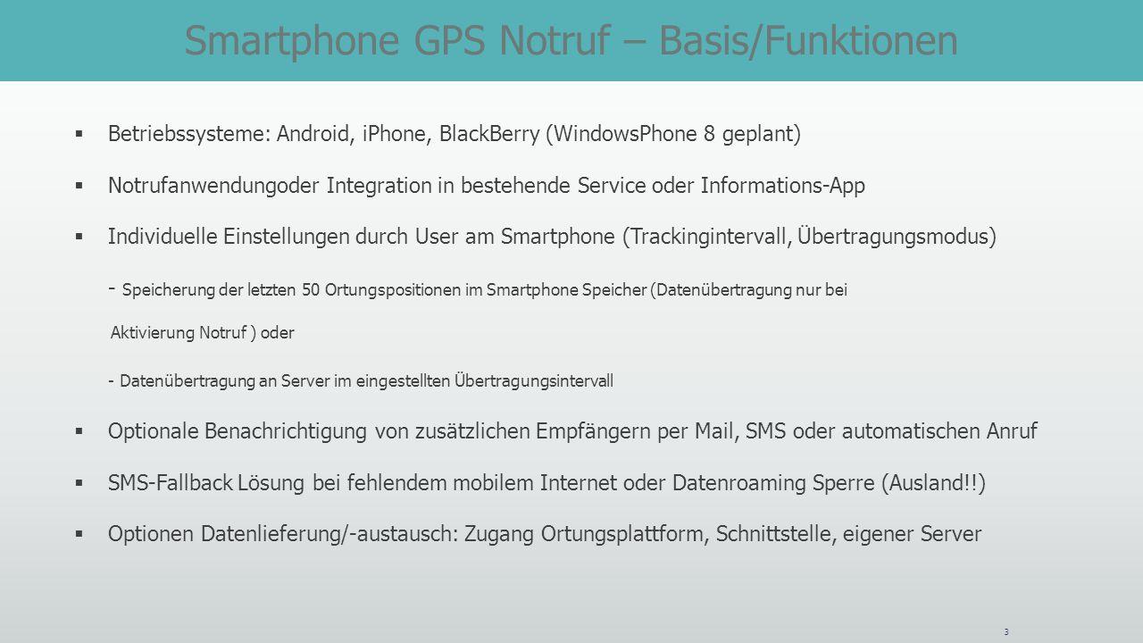 3 Betriebssysteme: Android, iPhone, BlackBerry (WindowsPhone 8 geplant) Notrufanwendungoder Integration in bestehende Service oder Informations-App In