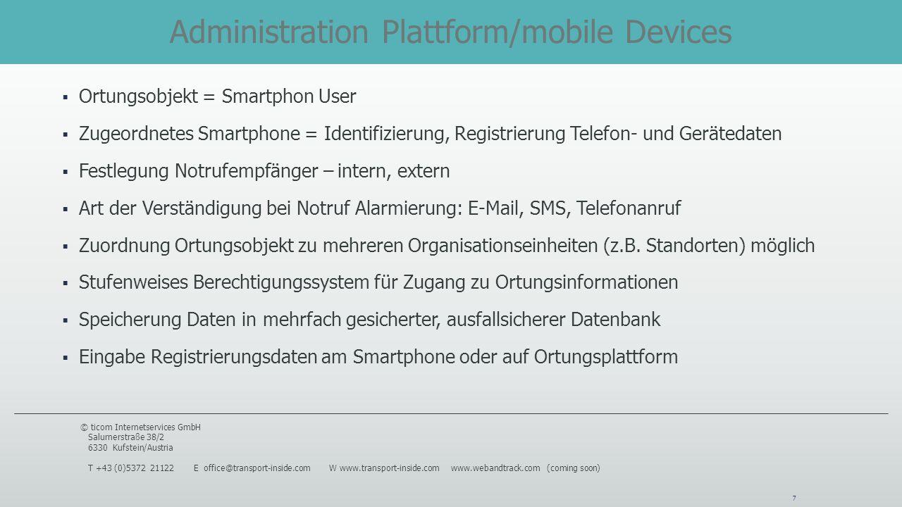 Administration Plattform/mobile Devices 7 Ortungsobjekt = Smartphon User Zugeordnetes Smartphone = Identifizierung, Registrierung Telefon- und Geräted