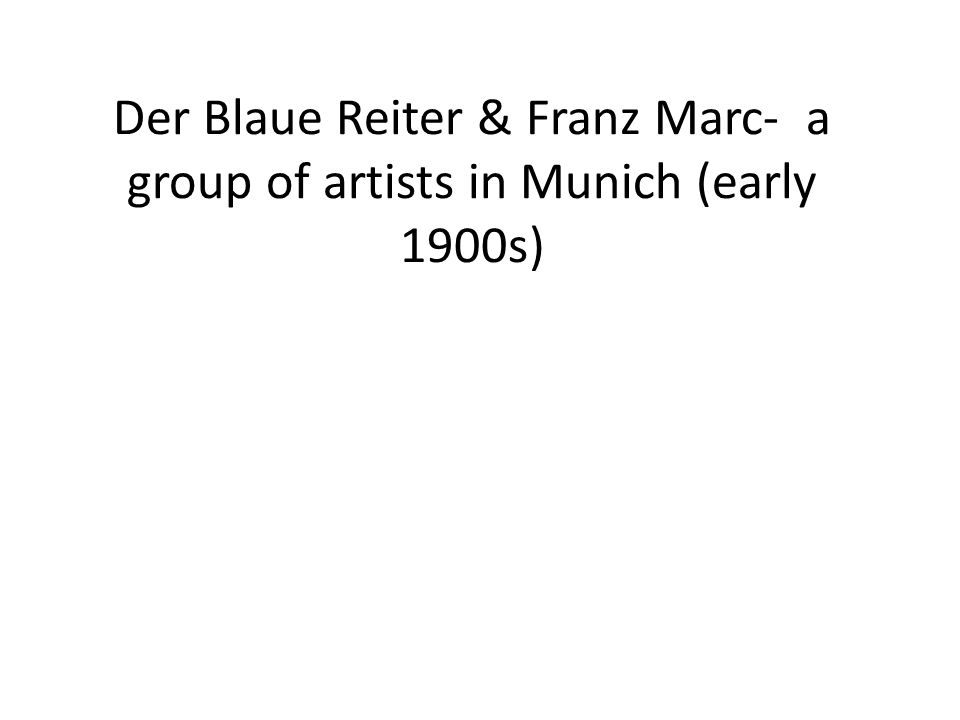 Der Blaue Reiter & Franz Marc- a group of artists in Munich (early 1900s)