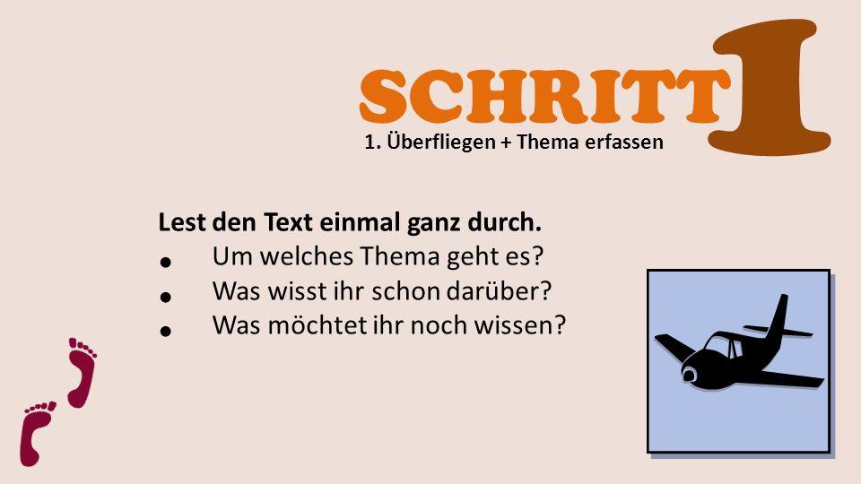 SCHRITT 1 1. Überfliegen + Thema erfassen Lest den Text einmal ganz durch. Um welches Thema geht es? Was wisst ihr schon darüber? Was möchtet ihr noch