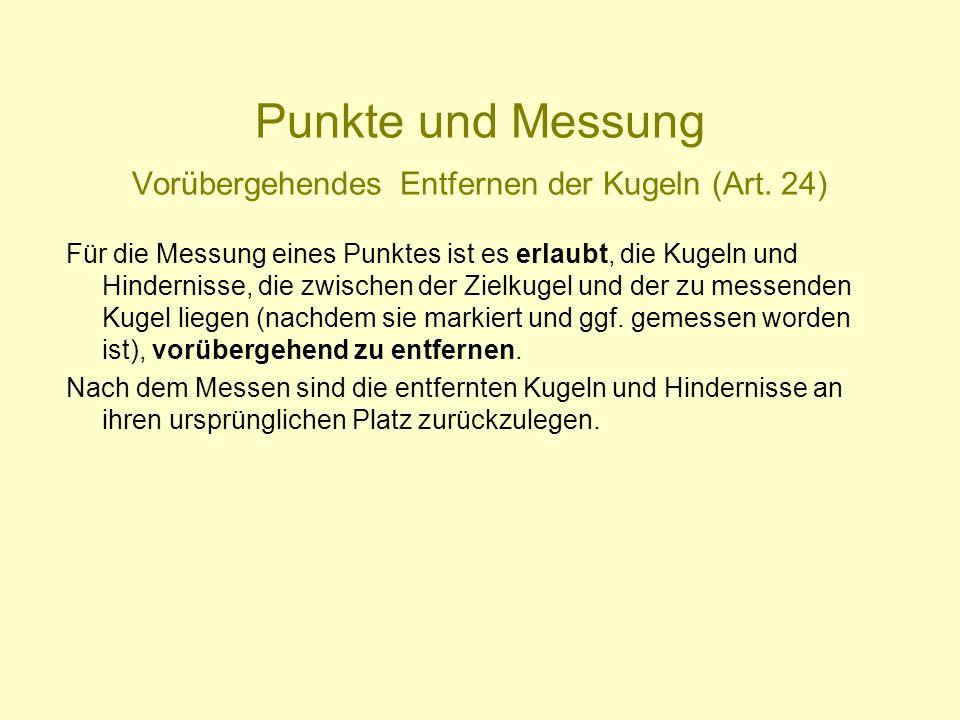 Punkte und Messung Vorübergehendes Entfernen der Kugeln (Art. 24) Für die Messung eines Punktes ist es erlaubt, die Kugeln und Hindernisse, die zwisch