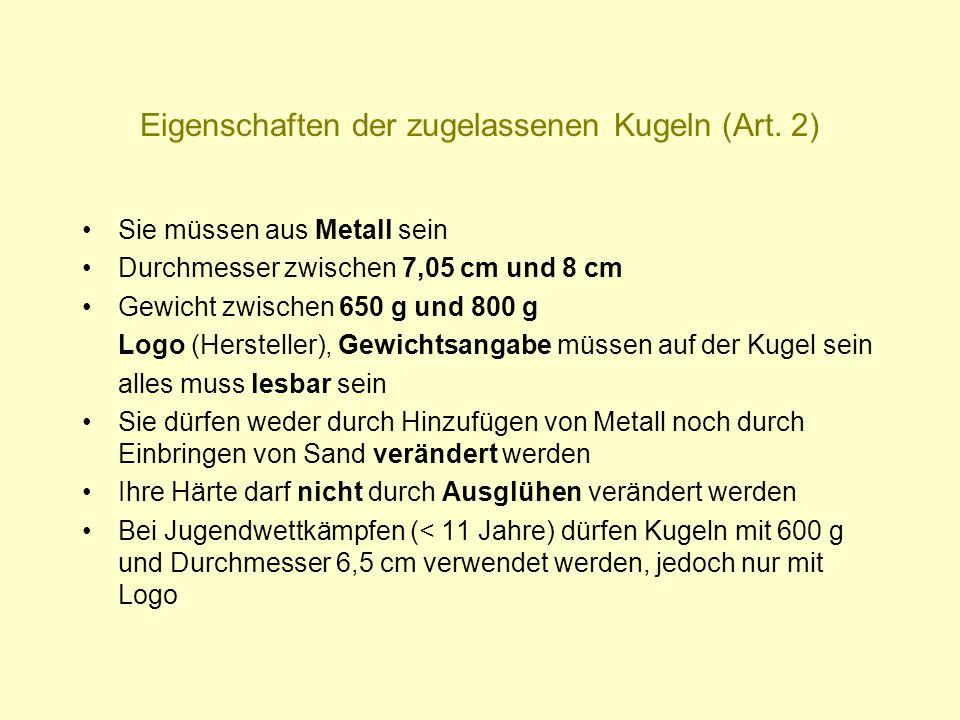 Eigenschaften der zugelassenen Kugeln (Art. 2) Sie müssen aus Metall sein Durchmesser zwischen 7,05 cm und 8 cm Gewicht zwischen 650 g und 800 g Logo