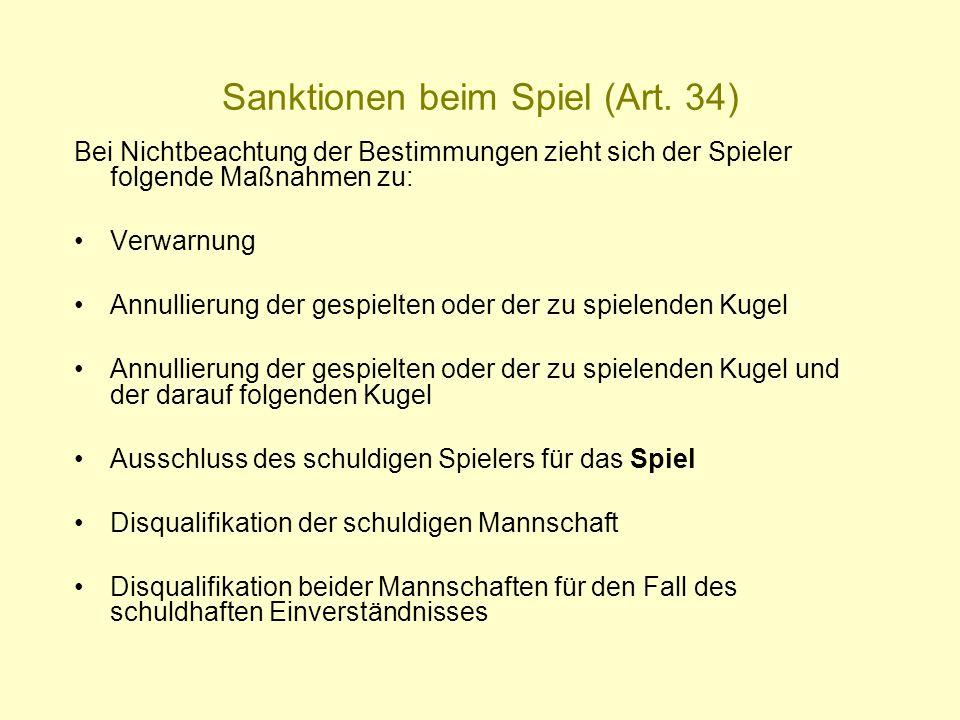Sanktionen beim Spiel (Art. 34) Bei Nichtbeachtung der Bestimmungen zieht sich der Spieler folgende Maßnahmen zu: Verwarnung Annullierung der gespielt