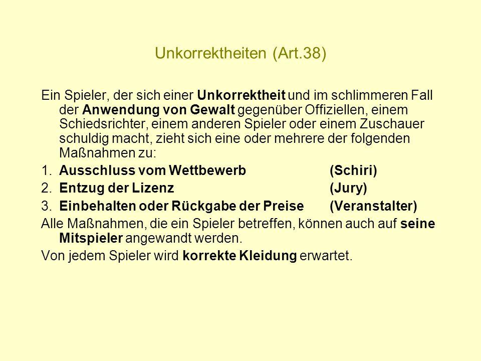Unkorrektheiten (Art.38) Ein Spieler, der sich einer Unkorrektheit und im schlimmeren Fall der Anwendung von Gewalt gegenüber Offiziellen, einem Schie