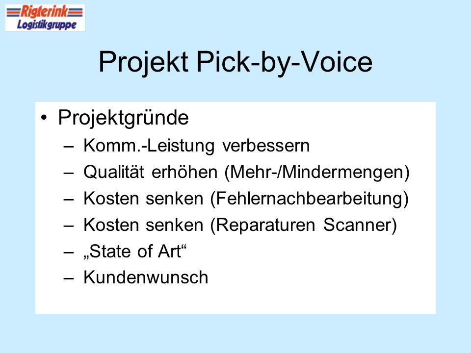 Projekt Pick-by-Voice Projektgründe – Komm.-Leistung verbessern – Qualität erhöhen (Mehr-/Mindermengen) – Kosten senken (Fehlernachbearbeitung) – Kost