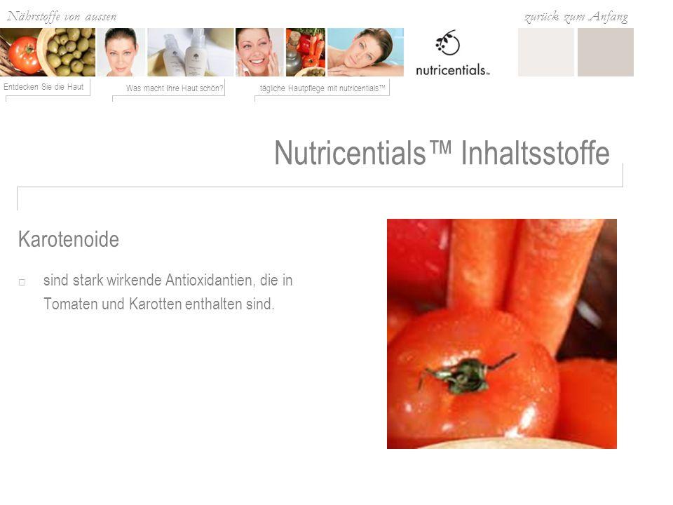Nährstoffe von aussen Was macht Ihre Haut schön?tägliche Hautpflege mit nutricentials Entdecken Sie die Haut zurück zum Anfang Nutricentials Inhaltsstoffe sind stark wirkende Antioxidantien, die in Tomaten und Karotten enthalten sind.