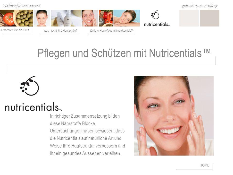 Nährstoffe von aussen Was macht Ihre Haut schön?tägliche Hautpflege mit nutricentials Entdecken Sie die Haut zurück zum Anfang Pflegen und Schützen mit Nutricentials In richtiger Zusammensetzung bilden diese Nährstoffe Blöcke.