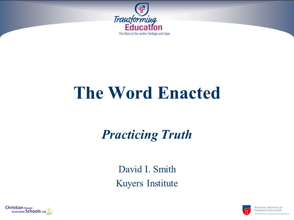 The Word Enacted Practicing Truth David I. Smith Kuyers Institute