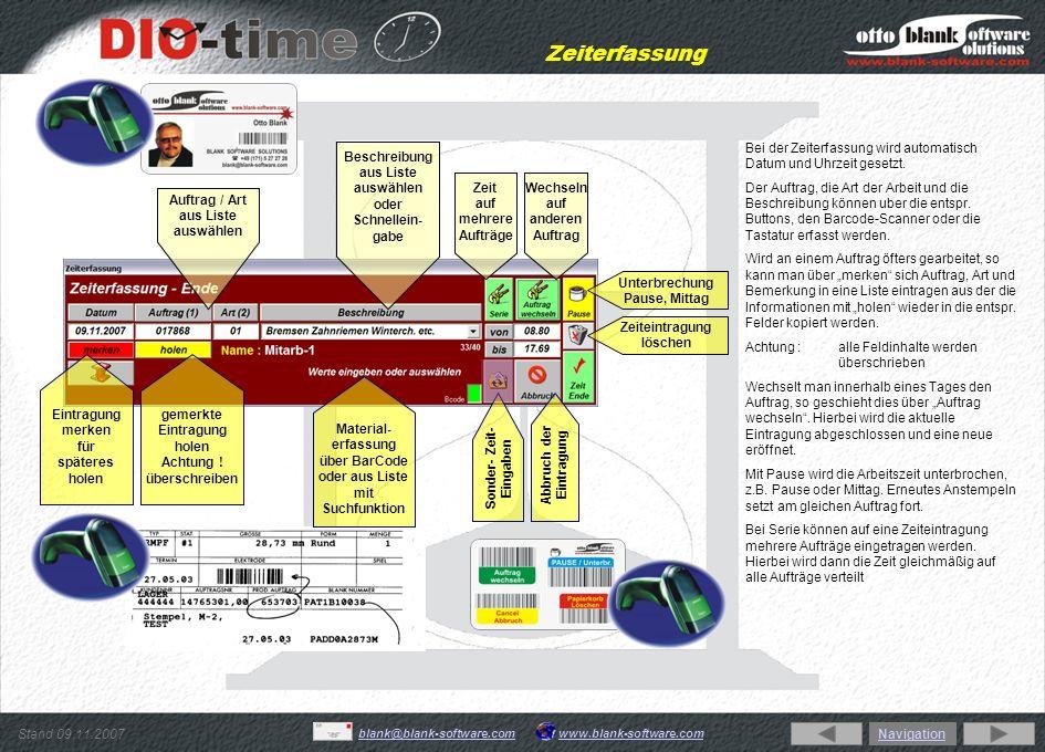 Stand 09.11.2007 www.blank-software.comblank@blank-software.com Zeiten abragen / ändern Über Filter, wie Name, Auftrag, Art und Beschreibung können Zeiten, Material oder beides über beliebige Zeiträume und Mitarbeiter, auch mehrere, berechnet werden.