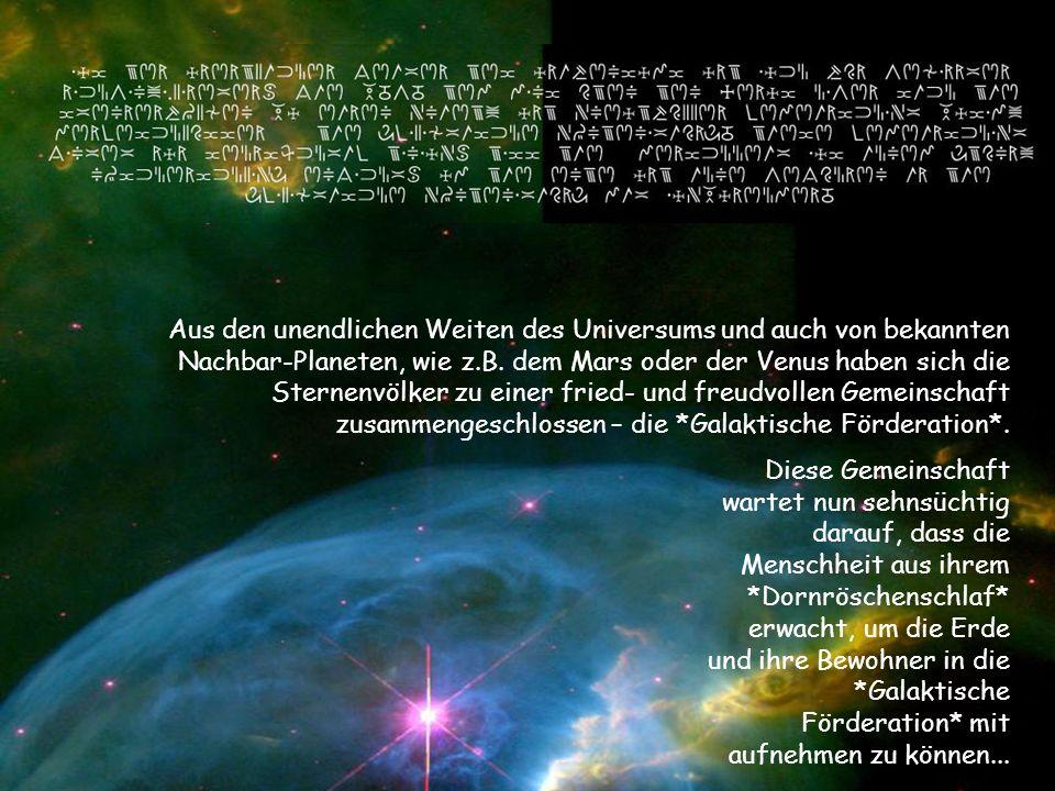 Aus den unendlichen Weiten des Universums und auch von bekannten Nachbar-Planeten, wie z.B. dem Mars oder der Venus haben sich die Sternenvölker zu ei