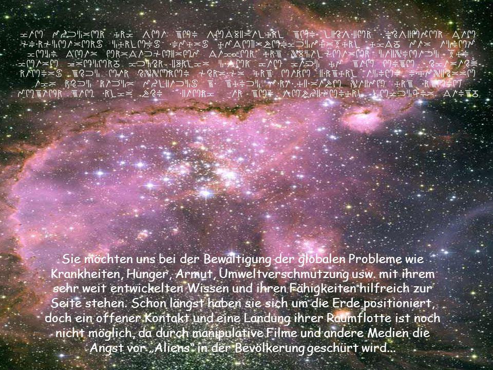 Erst wenn eine Mehrheit der Menschheit dem Kommen der *Schwestern und Brüder von den Sternen* positiv entgegen sieht, wenn sie sozusagen eine EINladung von uns bekommen, dürfen sie ihre Raumschiffe sichtbar machen und auf unserem Planeten landen, denn sie achten und respektieren das kosmische Gesetz des *freien Willens*...