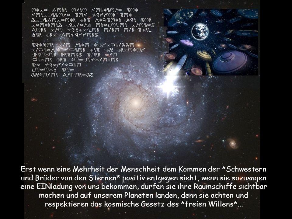 Erst wenn eine Mehrheit der Menschheit dem Kommen der *Schwestern und Brüder von den Sternen* positiv entgegen sieht, wenn sie sozusagen eine EINladun