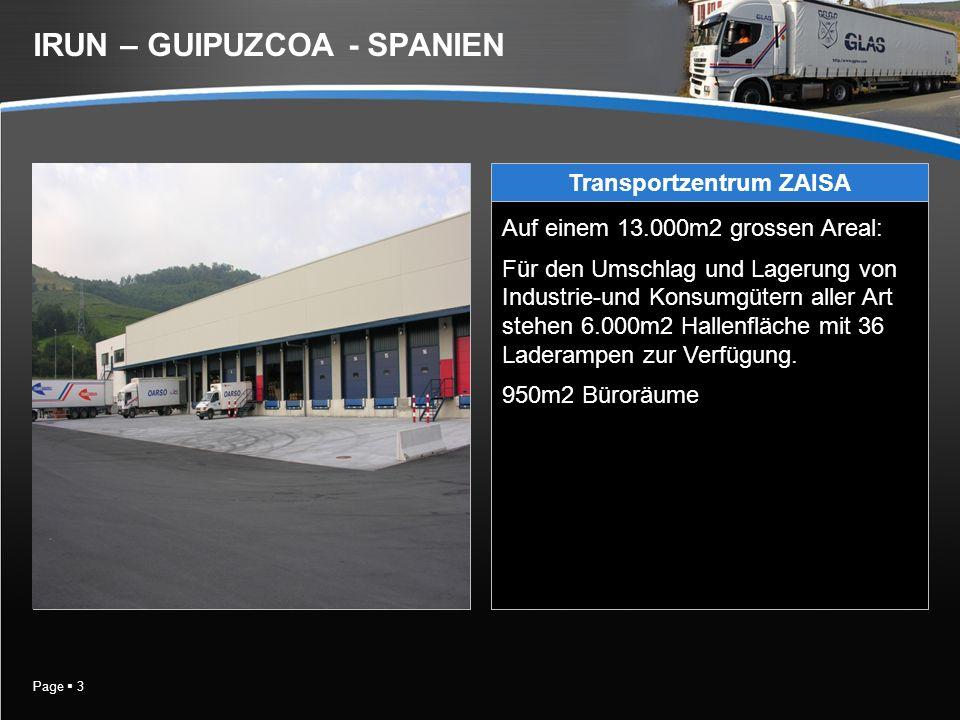 Page 3 IRUN – GUIPUZCOA - SPANIEN Transportzentrum ZAISA Auf einem 13.000m2 grossen Areal: Für den Umschlag und Lagerung von Industrie-und Konsumgütern aller Art stehen 6.000m2 Hallenfläche mit 36 Laderampen zur Verfügung.