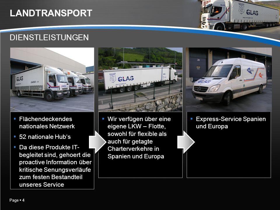 Page 4 LANDTRANSPORT Flächendeckendes nationales Netzwerk 52 nationale Hubs Da diese Produkte IT- begleitet sind, gehoert die proactive Information über kritische Senungsverläufe zum festen Bestandteil unseres Service Wir verfügen über eine eigene LKW – Flotte, sowohl für flexible als auch für getagte Charterverkehre in Spanien und Europa Express-Service Spanien und Europa DIENSTLEISTUNGEN