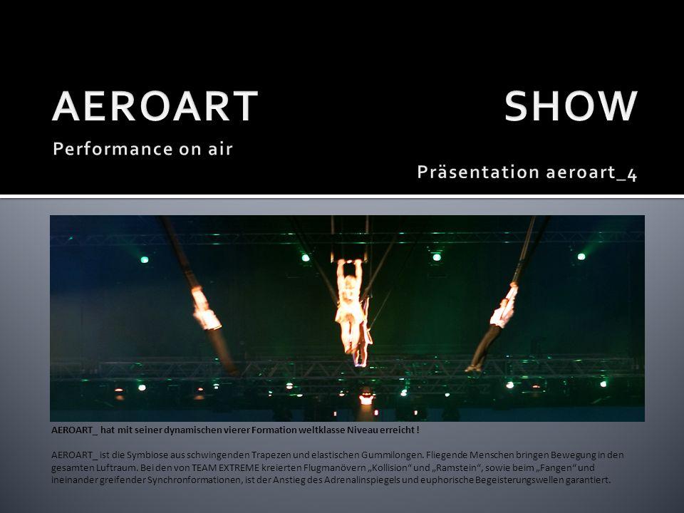 AEROART_ hat mit seiner dynamischen vierer Formation weltklasse Niveau erreicht .