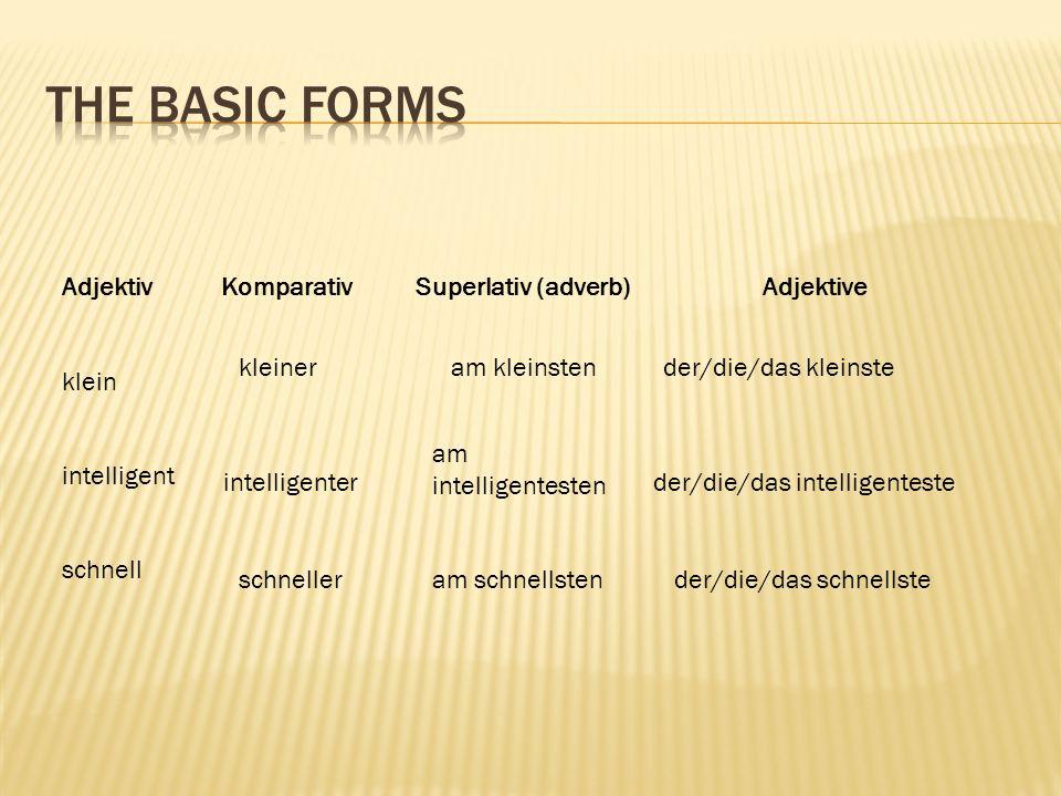 AdjektivKomparativSuperlativ (adverb)Adjektive klein intelligent schnell kleiner am kleinstender/die/das kleinste intelligenter am intelligentesten der/die/das intelligenteste schnelleram schnellstender/die/das schnellste