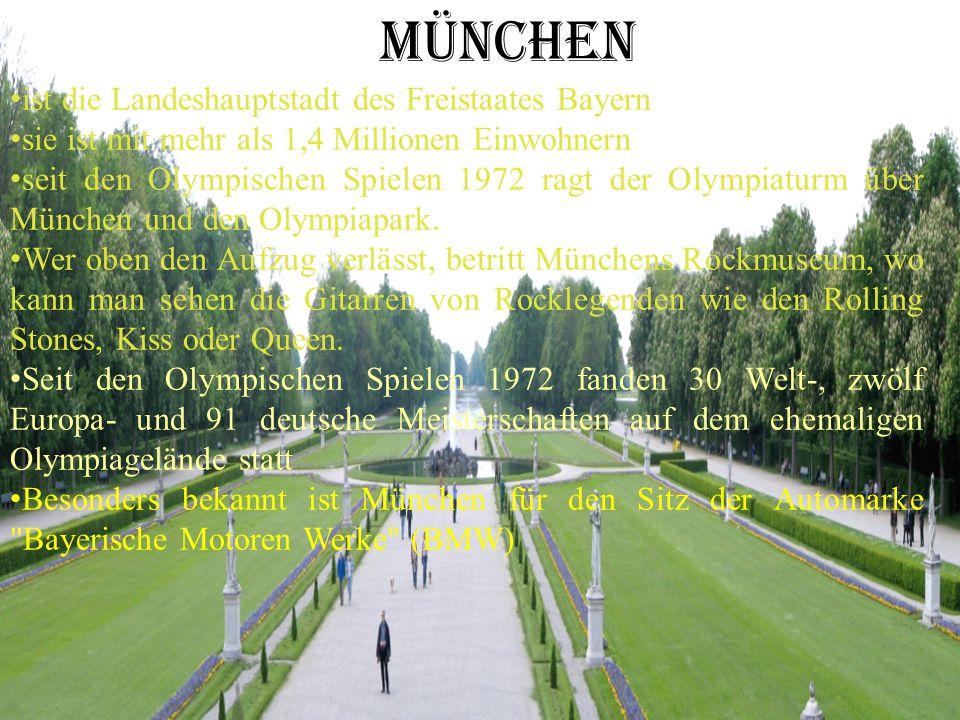 MÜNCHEN ist die Landeshauptstadt des Freistaates Bayern sie ist mit mehr als 1,4 Millionen Einwohnern seit den Olympischen Spielen 1972 ragt der Olympiaturm über München und den Olympiapark.