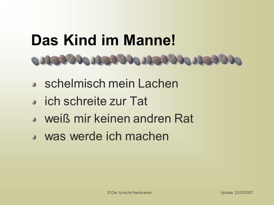 © Der lyrische HandwerkerUpdate: 23/05/2007 Das Kind im Manne.