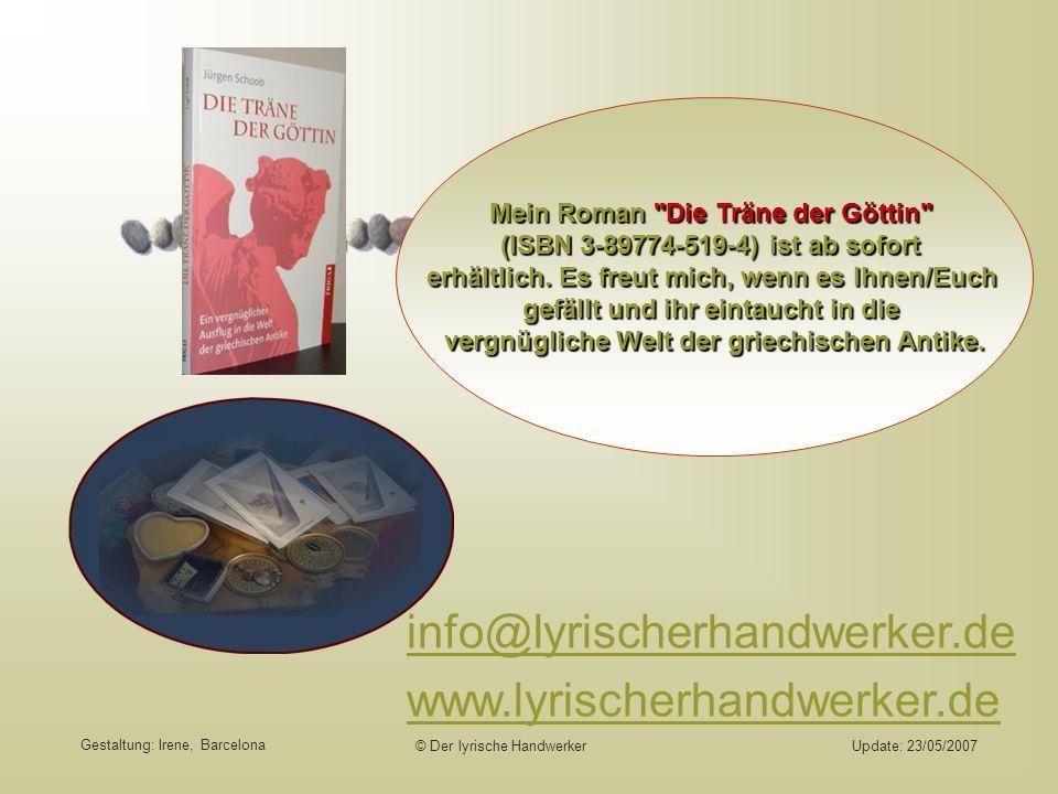 © Der lyrische HandwerkerUpdate: 23/05/2007 info@lyrischerhandwerker.de www.lyrischerhandwerker.deMein Roman Die Träne der Göttin (ISBN 3-89774-519-4) ist ab sofort erhältlich.