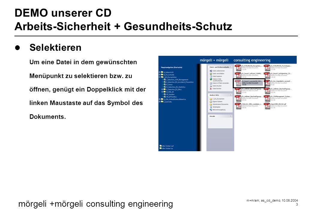 m+m/am, as_cd_demo, 10.06.2004 3 mörgeli +mörgeli consulting engineering DEMO unserer CD Arbeits-Sicherheit + Gesundheits-Schutz Selektieren Um eine Datei in dem gewünschten Menüpunkt zu selektieren bzw.