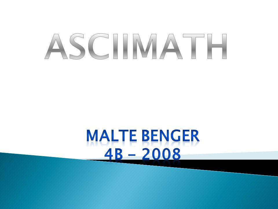 Worum gehts bei ASCIIMATH Wer wendet ASCIIMATH an? Wozu benötigen wir es? Wie wird es verwendet?