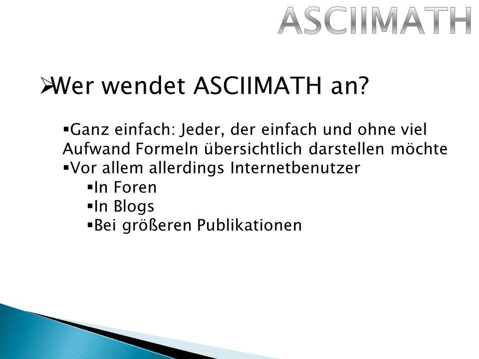 Wer wendet ASCIIMATH an.