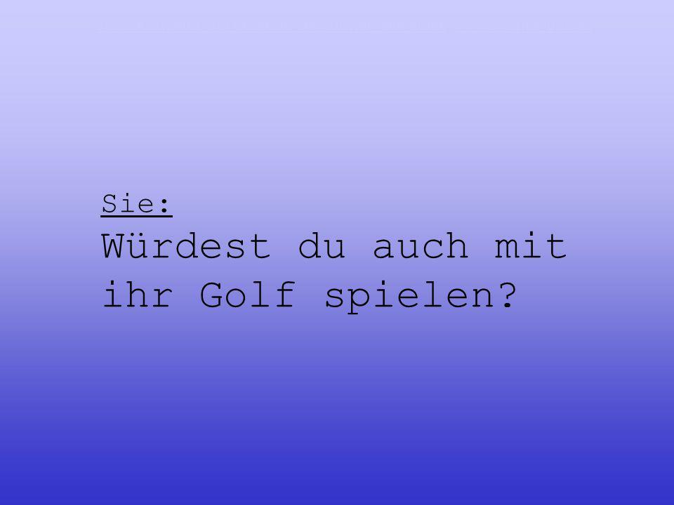 Sie: Würdest du auch mit ihr Golf spielen? Jetzt kostenlos bei unserem Newsletter anmeldenJetzt kostenlos bei unserem Newsletter anmelden www.witzige-