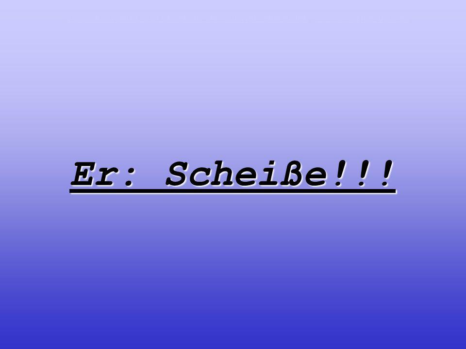 Er: Scheiße!!! Jetzt kostenlos bei unserem Newsletter anmeldenJetzt kostenlos bei unserem Newsletter anmelden www.witzige-pps.dewww.witzige-pps.de