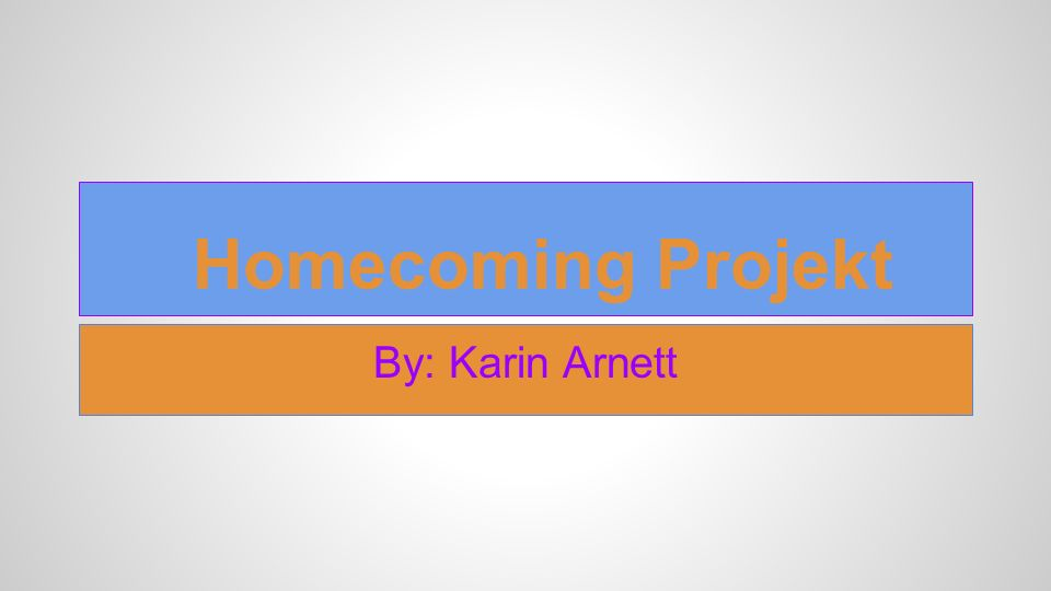 Homecoming Projekt By: Karin Arnett