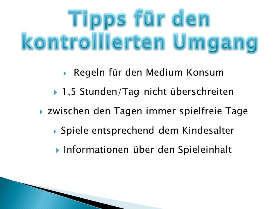 Regeln für den Medium Konsum 1,5 Stunden/Tag nicht überschreiten zwischen den Tagen immer spielfreie Tage Spiele entsprechend dem Kindesalter Informat