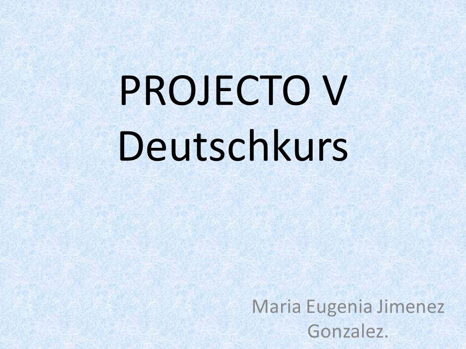 PROJECTO V Deutschkurs Maria Eugenia Jimenez Gonzalez.