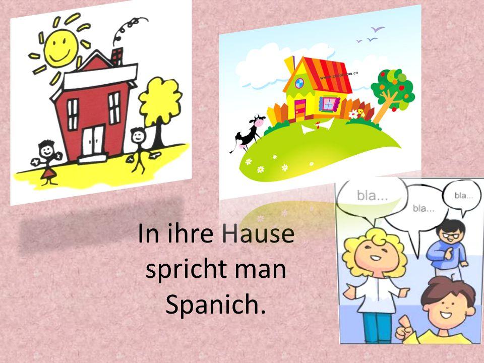 In ihre Hause spricht man Spanich.