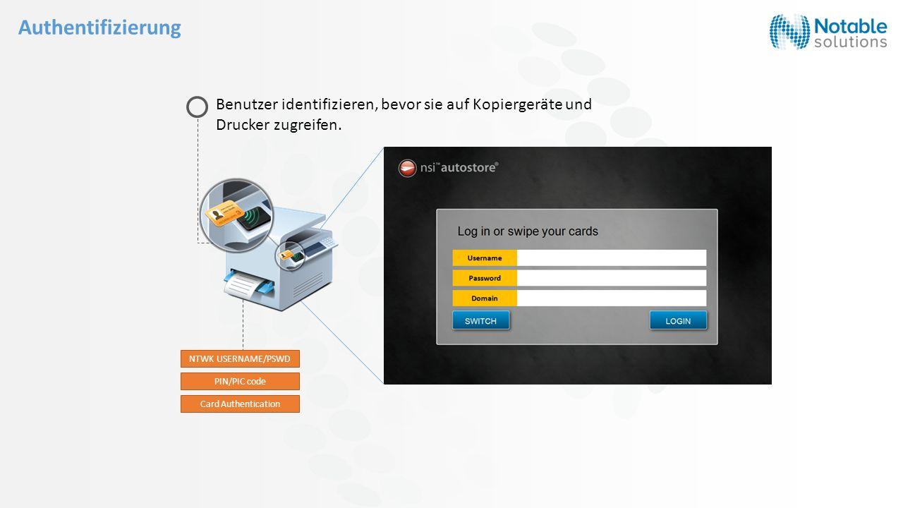 Benutzer identifizieren, bevor sie auf Kopiergeräte und Drucker zugreifen. Card Authentication PIN/PIC code NTWK USERNAME/PSWD Authentifizierung