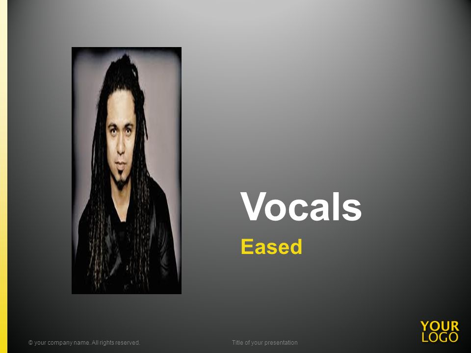 Vocals Eased © your company name. All rights reserved.Title of your presentation