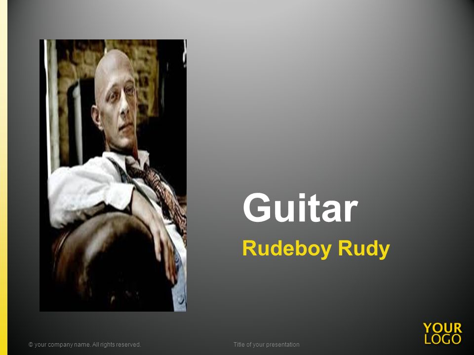 Guitar Rudeboy Rudy © your company name. All rights reserved.Title of your presentation