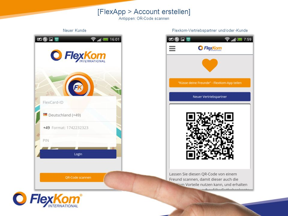 [FlexApp > Account erstellen] Antippen: OR-Code scannen Neuer KundeFlexkom-Vertriebspartner und/oder -Kunde