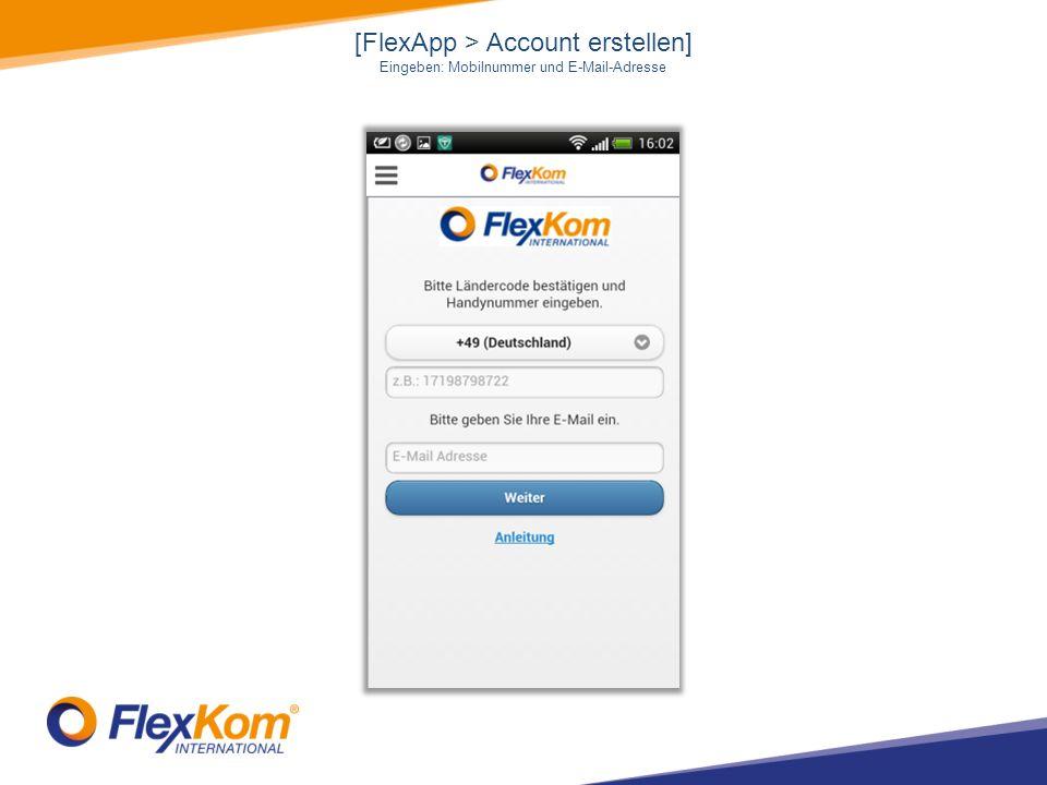 [FlexApp > Account erstellen] Eingeben: Mobilnummer und E-Mail-Adresse