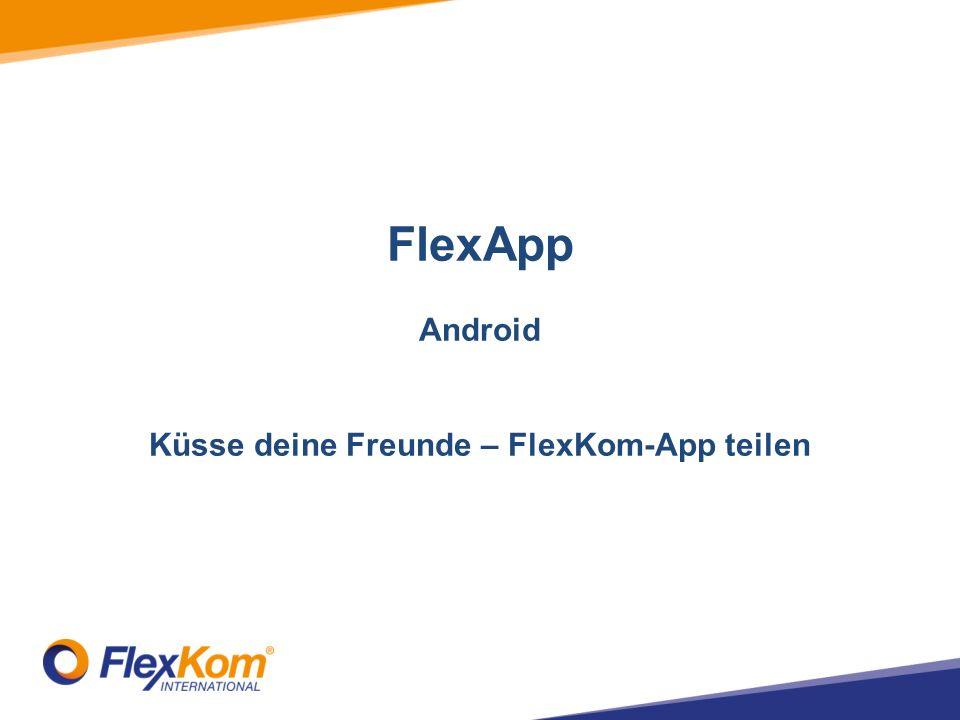 FlexApp Android Küsse deine Freunde – FlexKom-App teilen