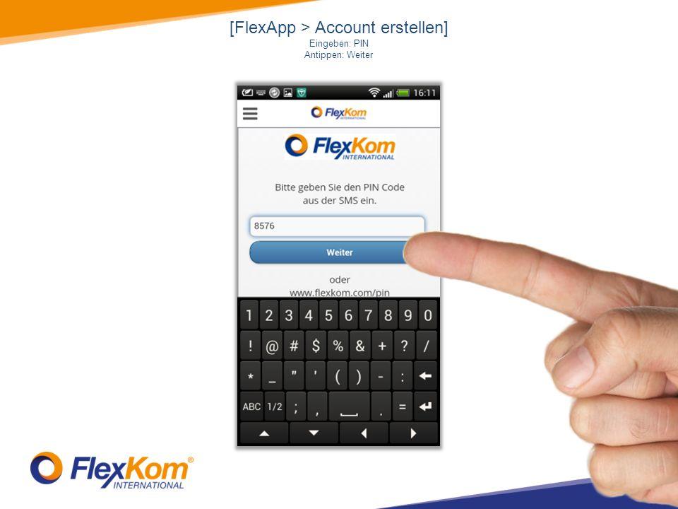 [FlexApp > Account erstellen] Eingeben: PIN Antippen: Weiter