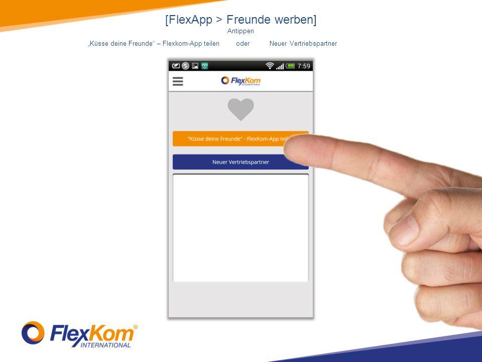 [FlexApp > Freunde werben] Antippen Küsse deine Freunde – Flexkom-App teilenoder Neuer Vertriebspartner
