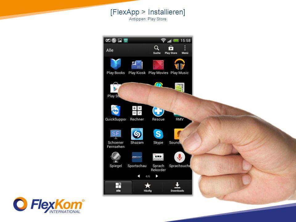 [FlexApp > Installieren] Antippen: Play Store