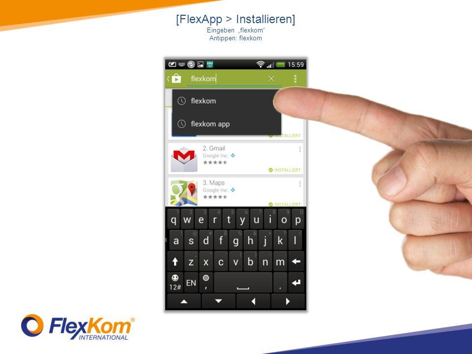 [FlexApp > Installieren] Eingeben flexkom Antippen: flexkom