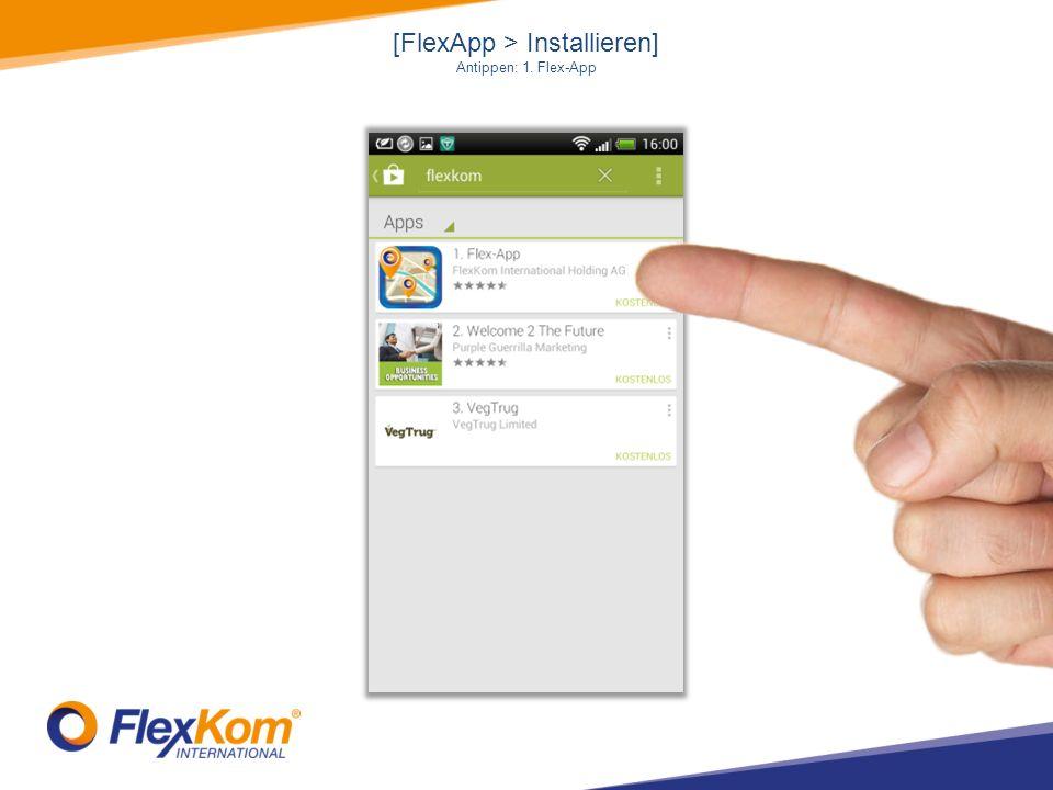 [FlexApp > Installieren] Antippen: 1. Flex-App